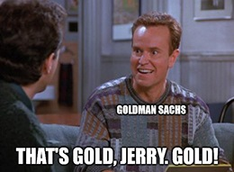 With all this market uncertainty, gold is finally coming into its own. What's more, Goldman Sachs Group Inc. (NYSE: GS) believes that now is the time to buy.