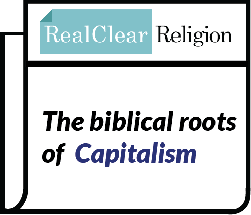 Image of Real Clear Religion showing an article title: The biblical roots of Capitalism. Click the image to view the article.
