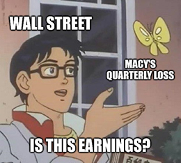 Macy's earnings were bad. But … they weren't as bad as Wall Street predicted, which is all that matters anymore.