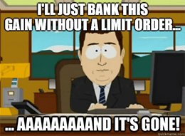 I'll just bank this gain without a limit order ... aaaaand it's gone.