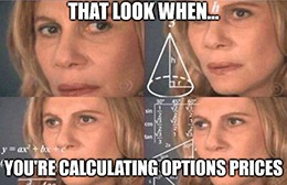 That look when you're calculating options prices.