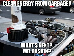 Clean energy from garbage RNG Mr. Fusion meme