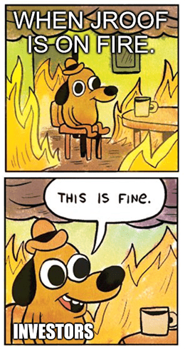 JROOF is on fire this is fine meme