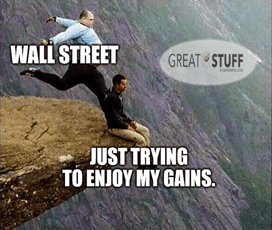 Wall Street kicks back just trying to enjoy gains meme big