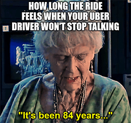 Uber driver's a chattermouth it's been 84 years meme