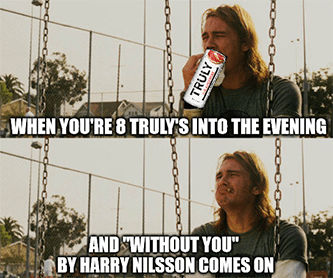 8 Truly's into the evening Harry Nilsson meme