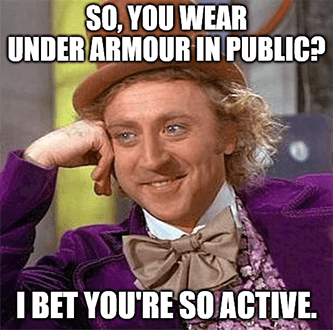 Wear Underarmour in public so active wow meme