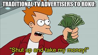 TV advertisers ask Roku to take their money meme