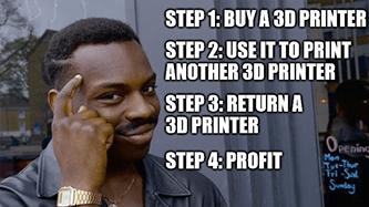 buy 3d printer to print 3d printer meme DDD
