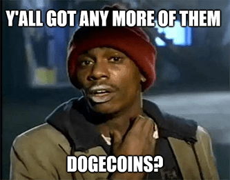 Y'all got any more of them dogecoins?