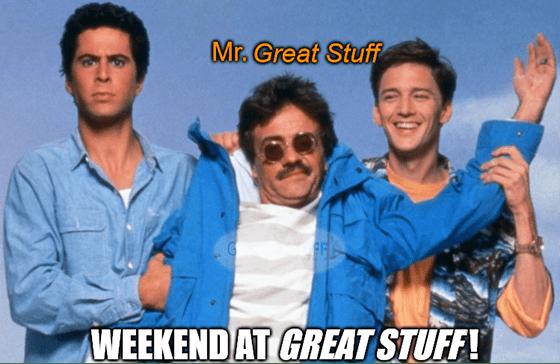 weekend at great stuff mr. meme