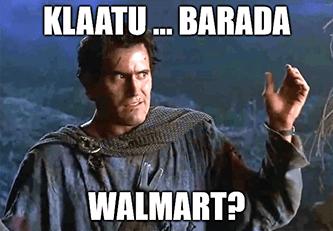 Klaatu barada walmart? retail king earnings meme
