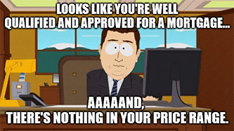 LOW approved for mortgage nothing price range meme