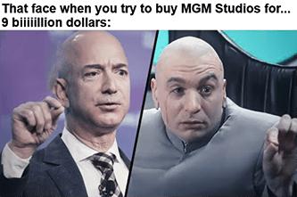 Bezos buys MGM for 9 biiiiillion dollars meme