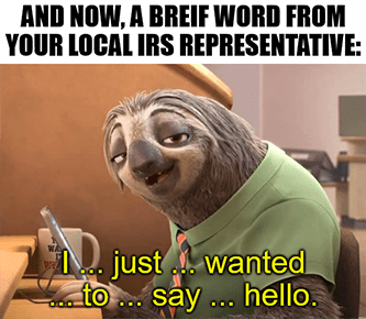 IRS rep just wanted to say hello slow meme