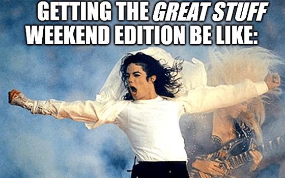 Getting the Great Stuff weekend edition be like MJ meme