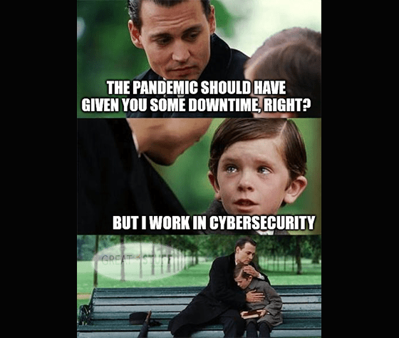 Pandemic gives you downtime except for cybersecurity meme big