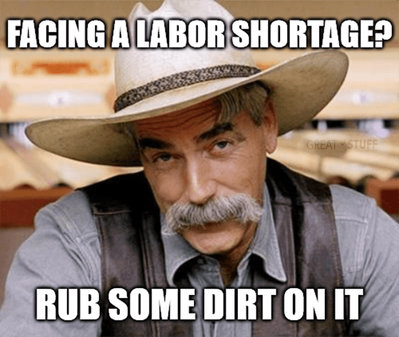 Facing labor shortage rub some dirt on it meme big