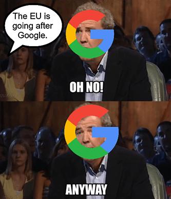 EU going after Google oh no Clarkson meme
