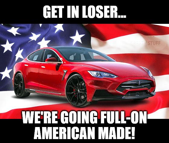 Get in loser, Tesla full-on American made meme big