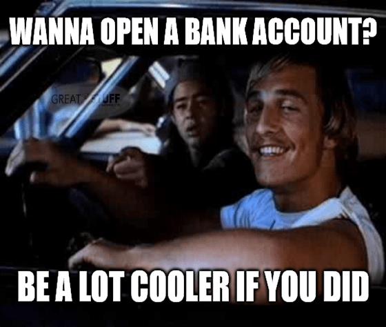 CUEN Wanna open bank account be lot cooler if you did meme big