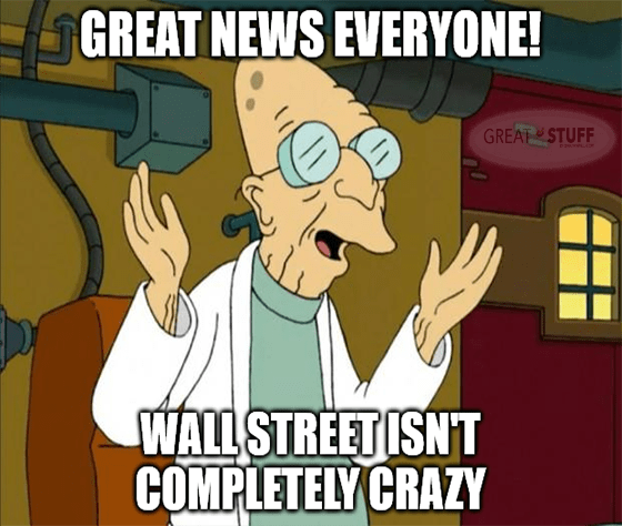 Great news Wall Street isn't completely crazy meme big