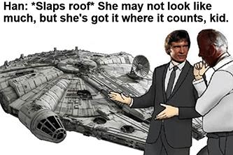 Slaps roof Millennium Falcon got it where it counts meme