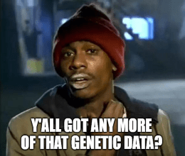 23andMe y'all got any more of that genetic data meme