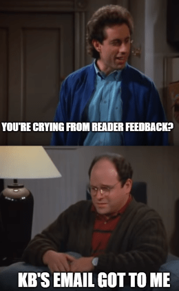 You're crying reader feedback KB GS Seinfeld meme