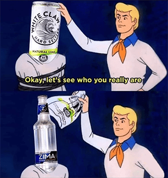 White Claw is just Zima Scooby Doo meme