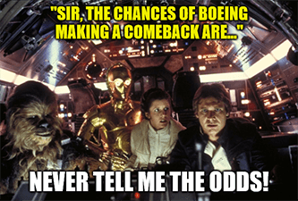 Chances Boeing Making Comeback Never tell me the odds meme - amd july great stuff edition