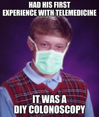 Bad luck Brian telemedicine DIY colonoscopy meme