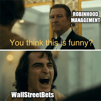 You think this is funny WSB Robinhood management meme
