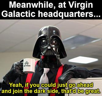 Meanwhile Virgin Galactic hq Vader dark side meme