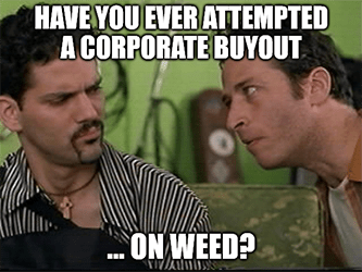 Half Baked ever attempted corporate buyout on weed meme