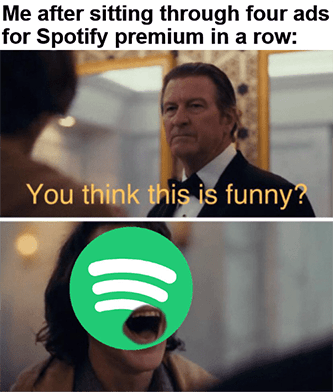 Skipping Spotify ads premium in a row think it's funny meme