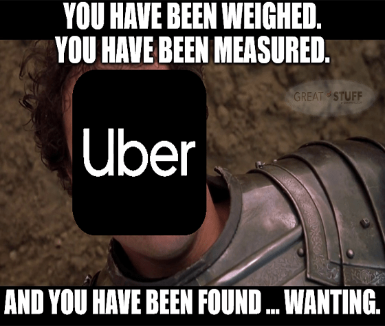 You've been weighed measured and found wanting Uber meme big