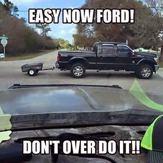 Easy now Ford don't over tow it F-150 meme - August Apple App Store