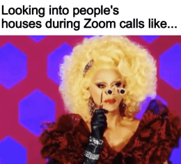 Looking into people's houses during Zoom calls meme