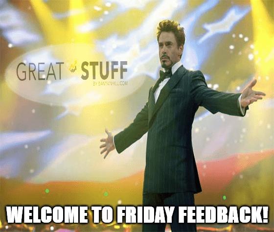 Welcome to Friday Feedback inaugural edition meme big