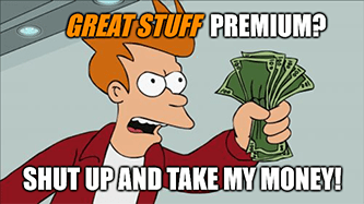 Great Stuff premium take my money meme