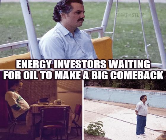 Energy investors waiting for oil's comeback Pablo Narcos meme big