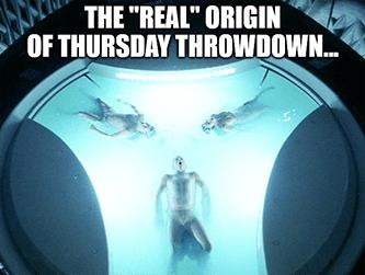 real origin Thursday Throwdown less creepy meme