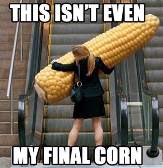 This Isn't Even My Final Corn Meme