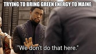 Wakanda Maine Green Energy Meme