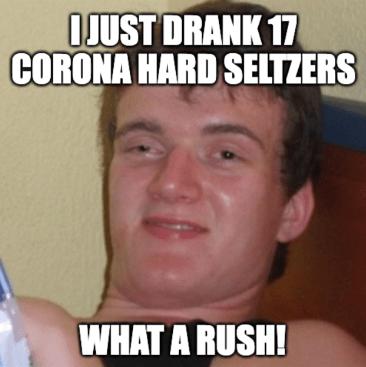 Just drank 17 Corona hard seltzers STZ meme