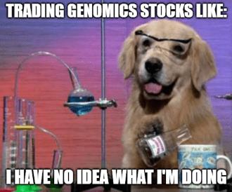 Trading genomics stocks dog scientist no idea what I'm doing meme