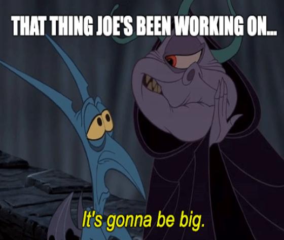 That thing Joe's been working up gonna be big Hercules meme big