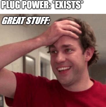 Plug Power exists Great Stuff happy hand on forehead meme